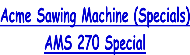 Acme Sawing Machine (Specials) AMS 270 Special